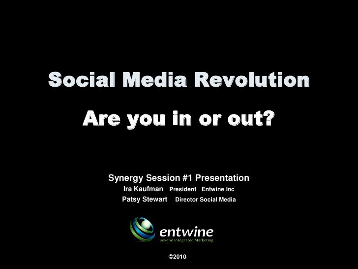 Social Media Revolution    Are you in or out?       Synergy Session #1 Presentation         Ira Kaufman President Entwine ...
