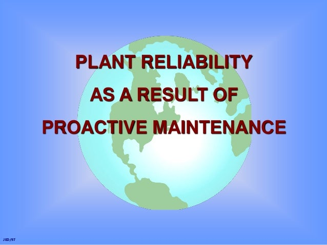 JED/97 PLANT RELIABILITY AS A RESULT OF PROACTIVE MAINTENANCE