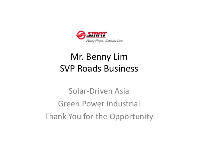 Mr. Benny Lim SVP Roads Business Solar-Driven Asia Green Power Industrial Thank You for the Opportunity