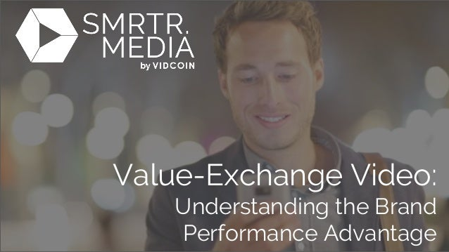 Value-Exchange Video: Understanding the Brand Performance Advantage