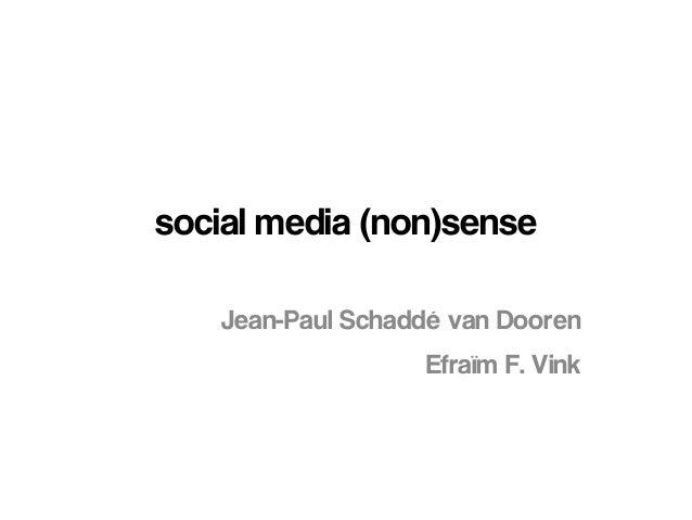 social media (non)sense Jean-Paul Schaddé van Dooren Efraïm F. Vink