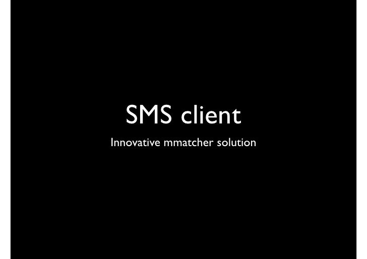 SMS client Innovative mmatcher solution