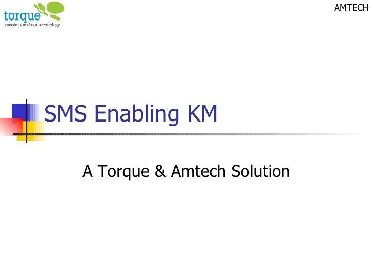 SMS Enabling KM A Torque & Amtech Solution AMTECH