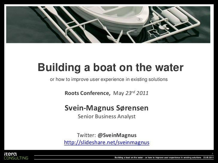 Building a boat on the water  or how to improve user experience in existing solutions        Roots Conference, May 23rd 20...