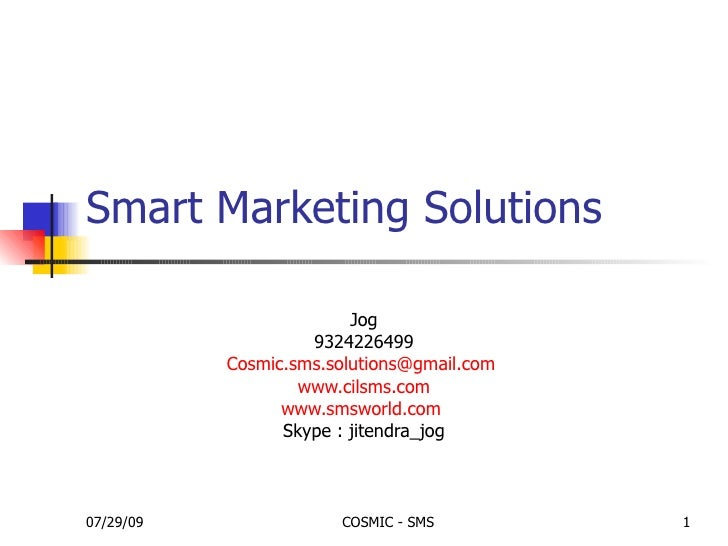 Smart Marketing Solutions  Jog 9324226499 [email_address]   www.cilsms.com www.smsworld.com   Skype : jitendra_jog