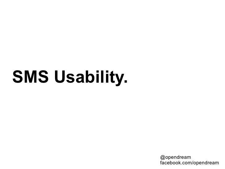 SMS Usability.                     @opendream                  facebook.com/opendream