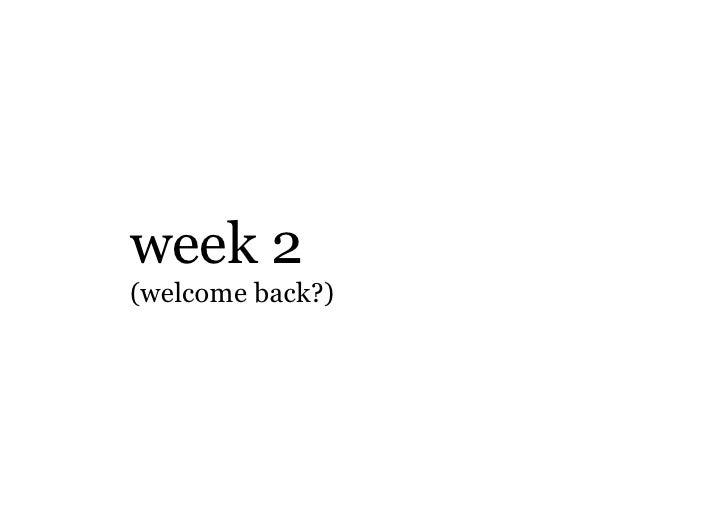 week 2 (welcome back?)