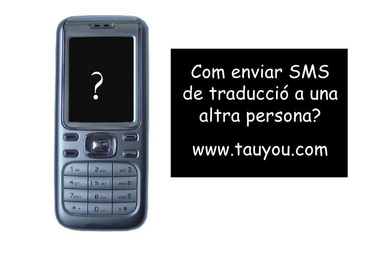 ? Com enviar SMS de traducció a una altra persona? www.tauyou.com
