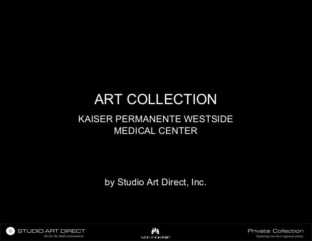ART COLLECTIONKAISER PERMANENTE WESTSIDE      MEDICAL CENTER    by Studio Art Direct, Inc.