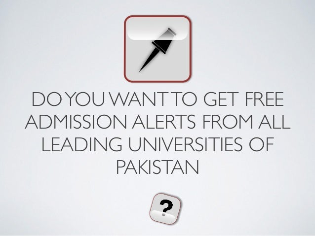 DOYOU WANTTO GET FREEADMISSION ALERTS FROM ALLLEADING UNIVERSITIES OFPAKISTAN