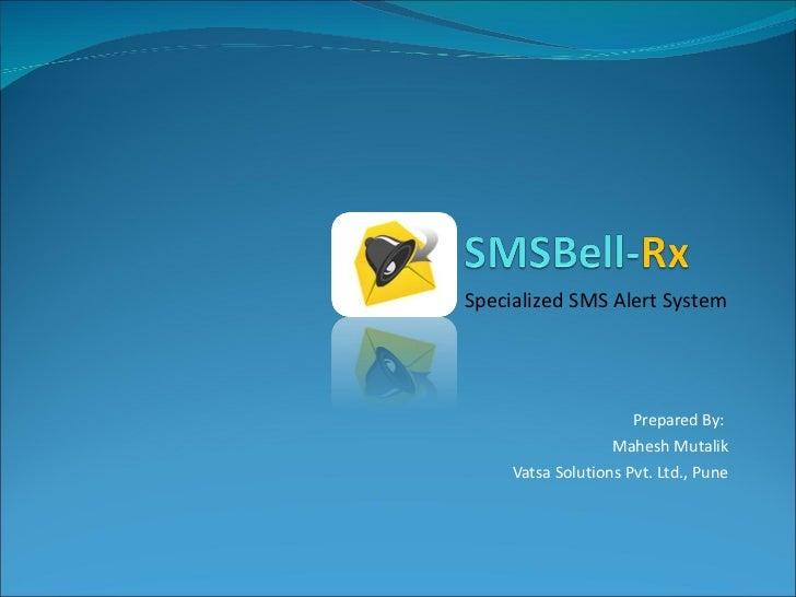 Prepared By:  Mahesh Mutalik Vatsa Solutions Pvt. Ltd., Pune Specialized SMS Alert System