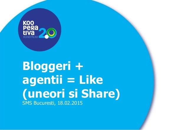 KONSTRUIM KONSTRUIM Bloggeri + agentii = Like (uneori si Share) SMS Bucuresti, 18.02.2015