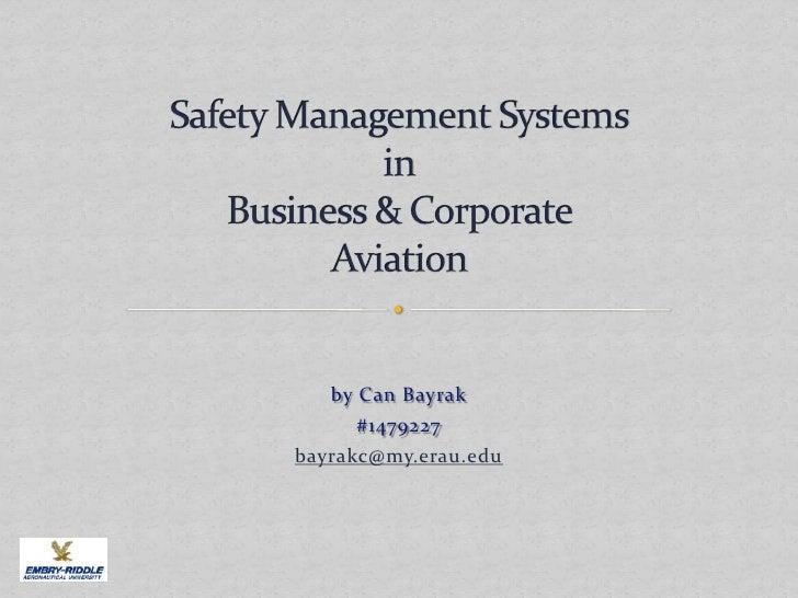 Safety Management Systemsin Business & Corporate Aviation<br />by Can Bayrak<br />#1479227<br />bayrakc@my.erau.edu<br />