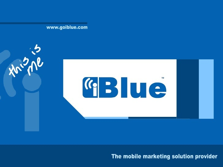 www.goiblue.com The mobile marketing solution provider