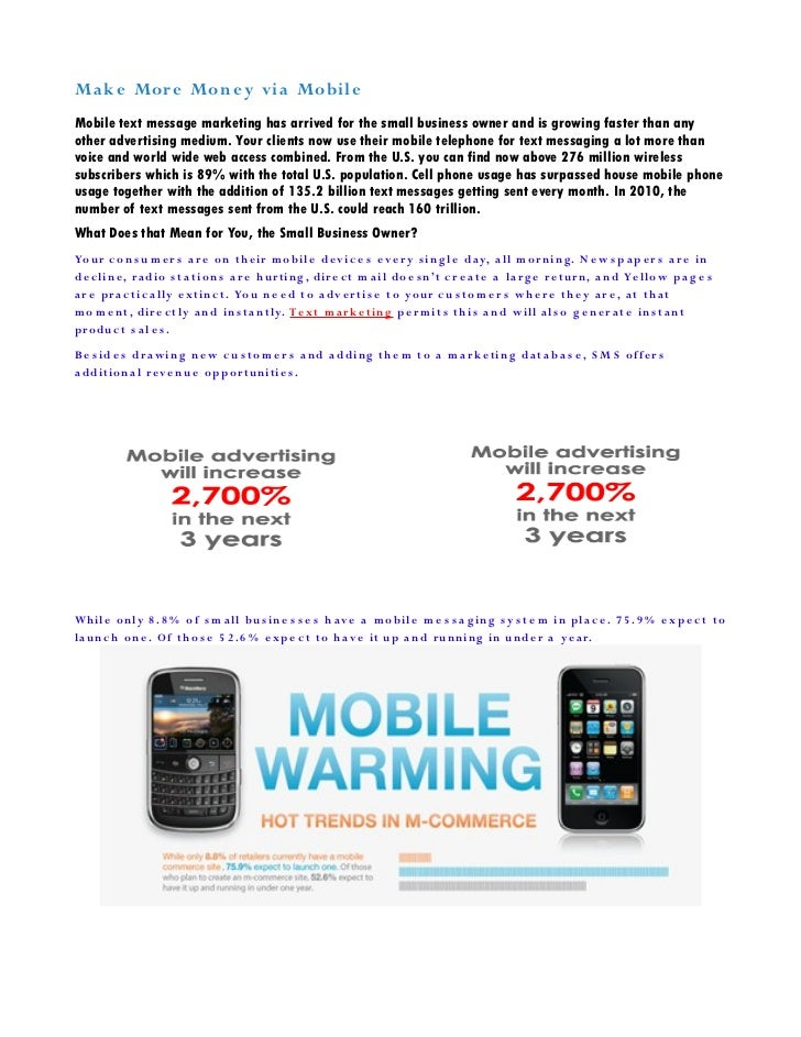 M a k e Mor e Mon e y vi a Mo bil eMobile text message marketing has arrived for the small business owner and is growing f...