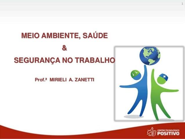 1 MEIO AMBIENTE, SAÚDE & SEGURANÇA NO TRABALHO Prof.ª MIRIELI A. ZANETTI