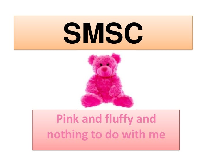 SMSC Pink and fluffy andnothing to do with me