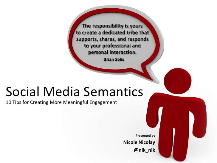 Social Media Semantics<br />10 Tips for Creating More Meaningful Engagement<br />Presented by<br />NicoleNicolay<br />@nik...