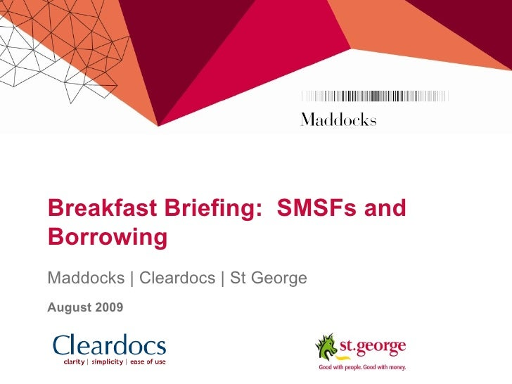 Breakfast Briefing:  SMSFs and Borrowing Maddocks | Cleardocs | St George August 2009