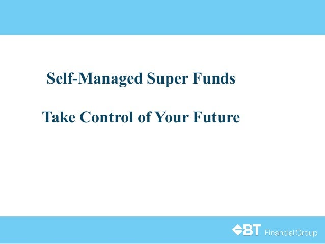 Self-Managed Super Funds Take Control of Your Future