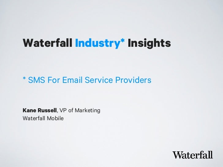 Waterfall Industry* Insights* SMS For Email Service ProvidersKane Russell, VP of MarketingWaterfall Mobile