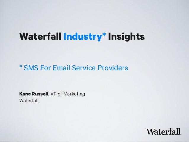 Waterfall Industry* Insights Kane Russell, VP of Marketing Waterfall * SMS For Email Service Providers