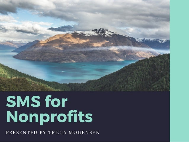 SMS for Nonprofits PRESENTED BY TRICIA MOGENSEN