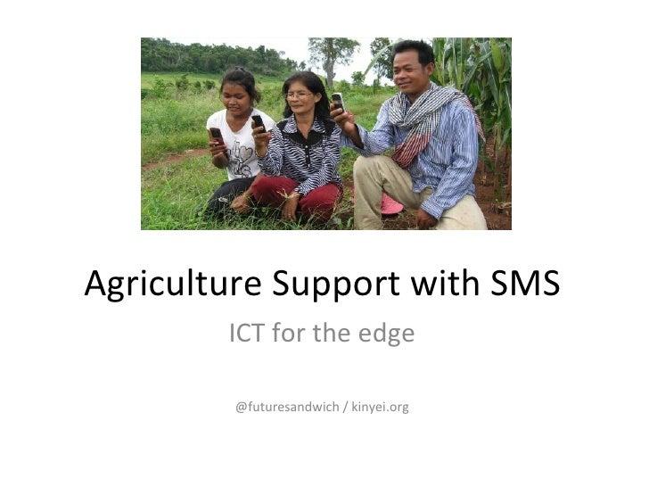 <ul>Agriculture Support with SMS  </ul><ul>ICT for the edge <li>@futuresandwich / kinyei.org </li></ul>
