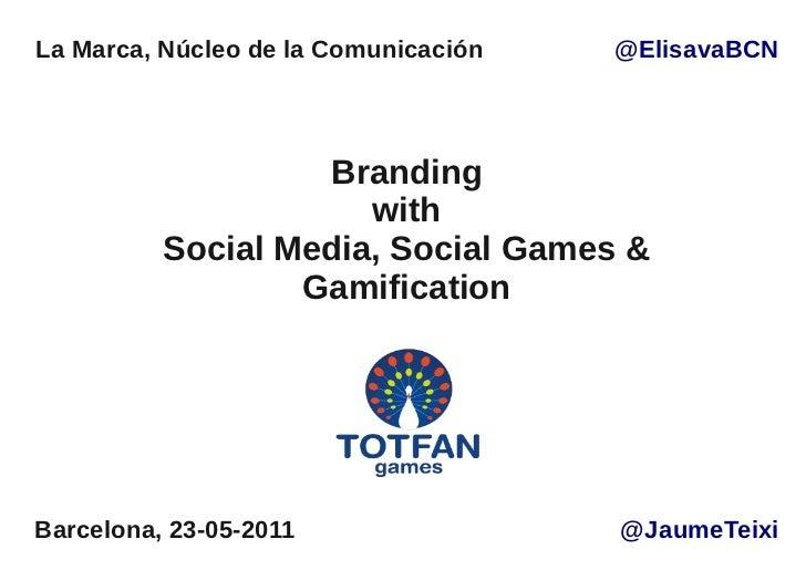 La Marca, Núcleo de la Comunicación   @ElisavaBCN                   Branding                      with          Social Med...