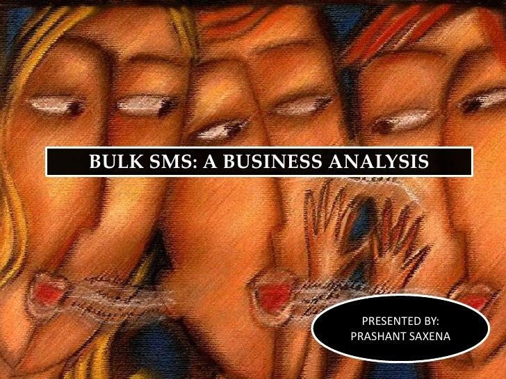 BULK SMS: A BUSINESS ANALYSIS<br />PRESENTED BY:<br />PRASHANT SAXENA<br />