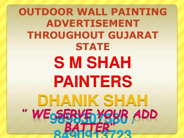 S M SHAH PAINTERS DHANIK SHAH 9898307580 / OUTDOOR WALL PAINTING ADVERTISEMENT THROUGHOUT GUJARAT STATE