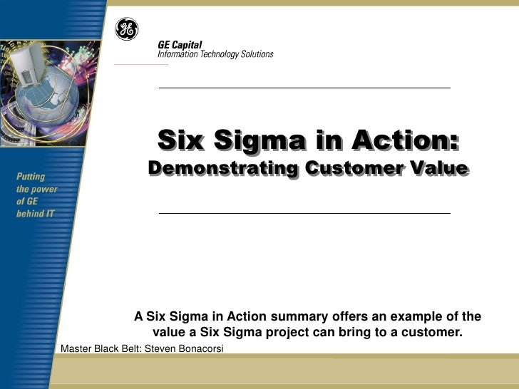 Six Sigma in Action:                  Demonstrating Customer Value               A Six Sigma in Action summary offers an e...