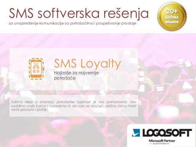SMS softverska rešenja  za unapređenje komunikacije sa potrošačima i pospešivanje prodaje  20+  GODINA  iskustva  SMS Loya...