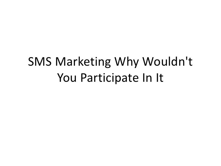 SMS Marketing Why Wouldn't You Participate In It<br />