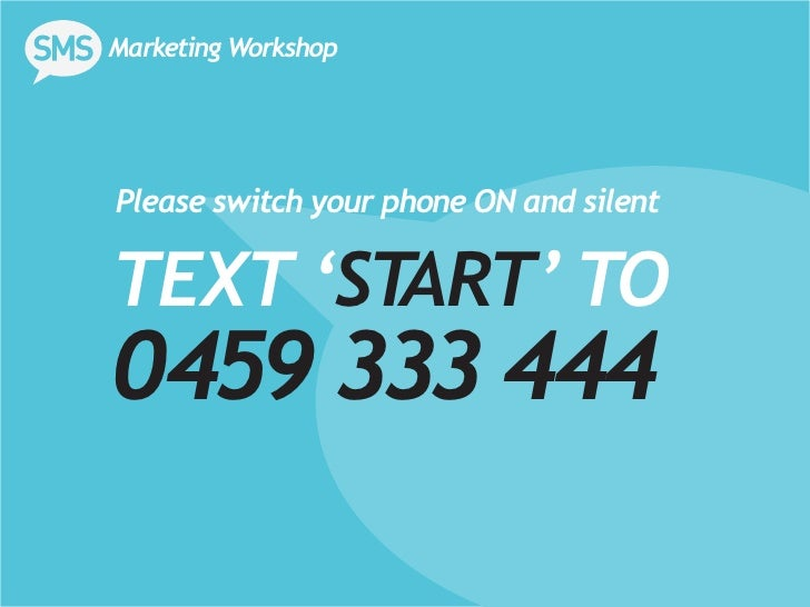 Marketing WorkshopPlease switch your phone ON and silentTEXT 'START' TO0459 333 444