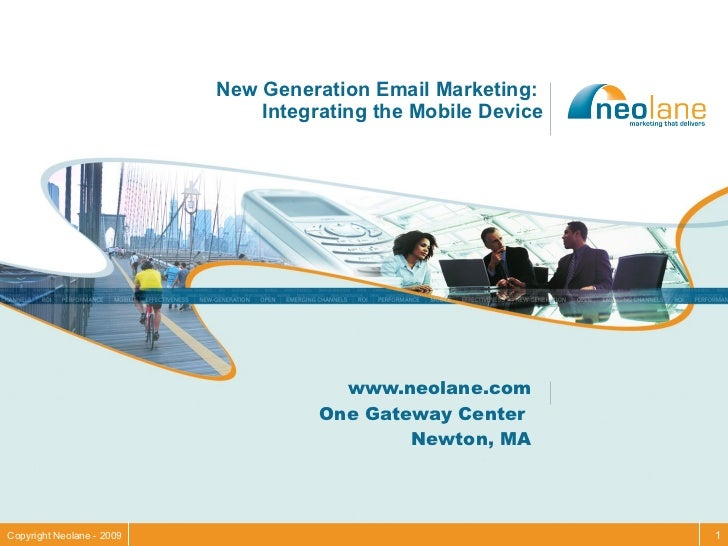 New Generation Email Marketing:  Integrating the Mobile Device www.neolane.com One Gateway Center  Newton, MA