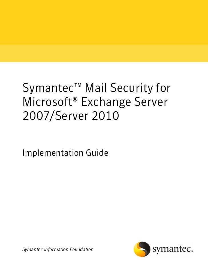 Symantec™ Mail Security forMicrosoft® Exchange Server2007/Server 2010Implementation GuideSymantec Information Foundation