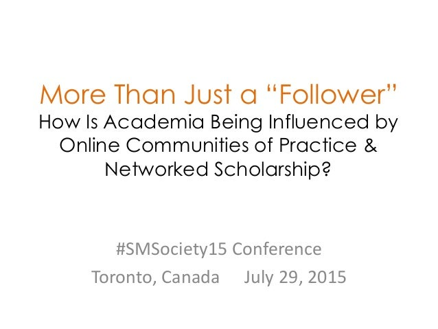"""More Than Just a """"Follower"""" How Is Academia Being Influenced by Online Communities of Practice & Networked Scholarship? #S..."""