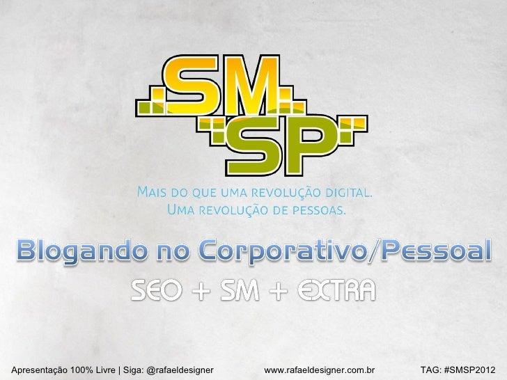 Apresentação 100% Livre | Siga: @rafaeldesigner   www.rafaeldesigner.com.br   TAG: #SMSP2012