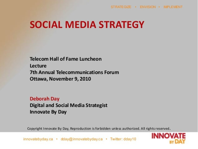 innovatebyday.ca • dday@innovatebyday.ca • Twitter: dday10 STRATEGIZE • ENVISION • IMPLEMENT SOCIAL MEDIA STRATEGY Telecom...