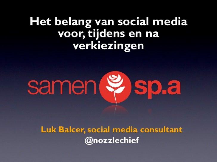 Het belang van social media    voor, tijdens en na       verkiezingen Luk Balcer, social media consultant           @nozzl...