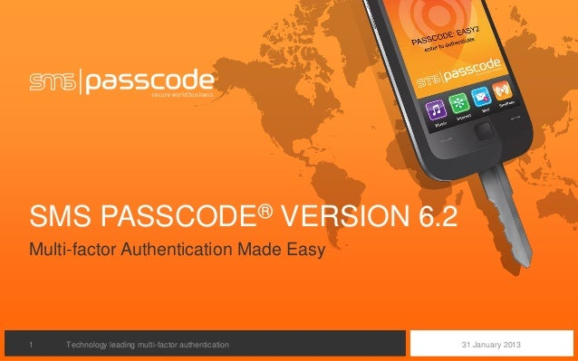 SMS PASSCODE® VERSION 6.2Multi-factor Authentication Made Easy1   Technology leading multi-factor authentication   31 Janu...