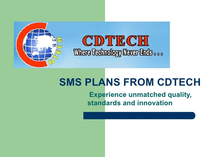 SMS PLANS FROM CDTECH Experience unmatched quality, standards and innovation
