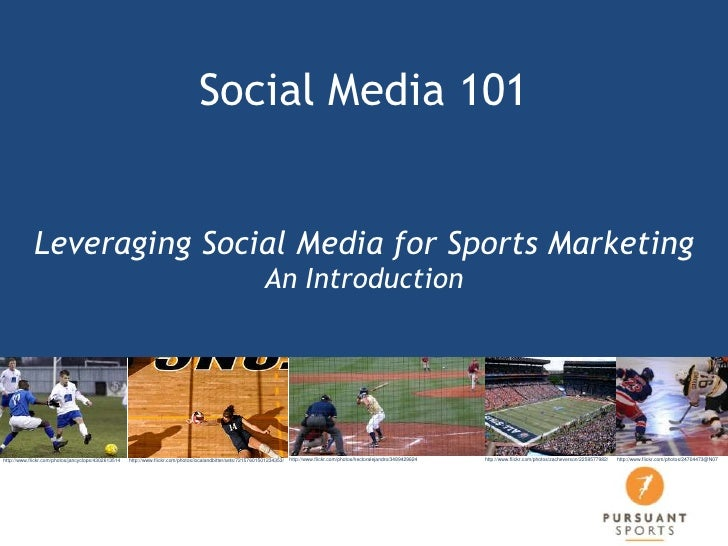 Social Media 101 Leveraging Social Media for Sports MarketingAn Introduction<br />http://www.flickr.com/photos/24704473@N0...