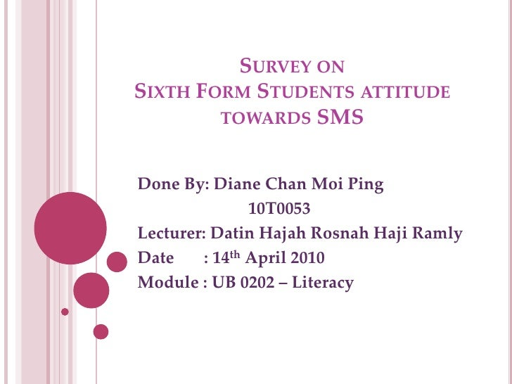 Survey onSixth Form Students attitude towards SMS<br />Done By: Diane Chan Moi Ping<br />                          10T0053...