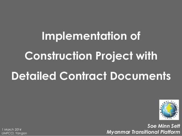 Implementation of Construction Project with Detailed Contract Documents  1 March 2014 UMFCCI, Yangon  Soe Minn Sett Myanma...