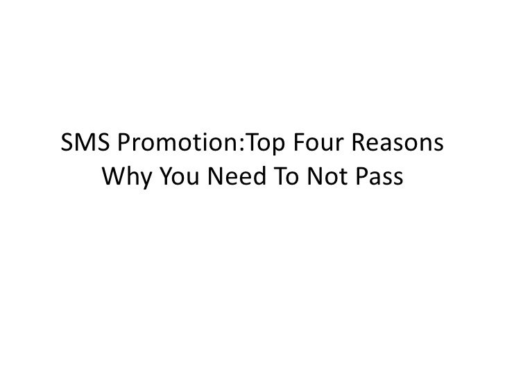 SMS Promotion:Top Four Reasons Why You Need To Not Pass<br />