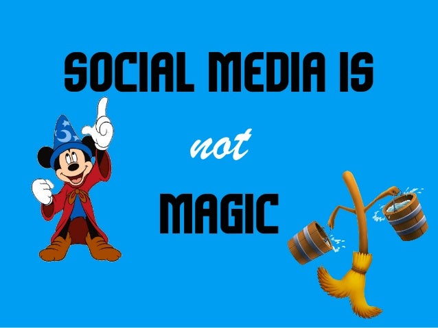 social media is  not  magic