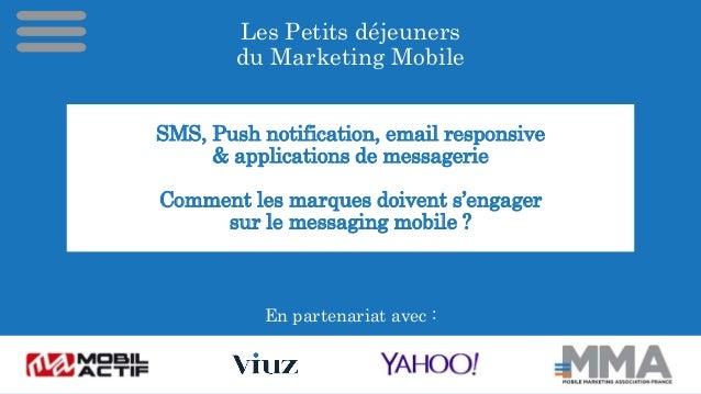 Les Petits déjeuners du Marketing Mobile En partenariat avec : SMS, Push notification, email responsive & applications de ...