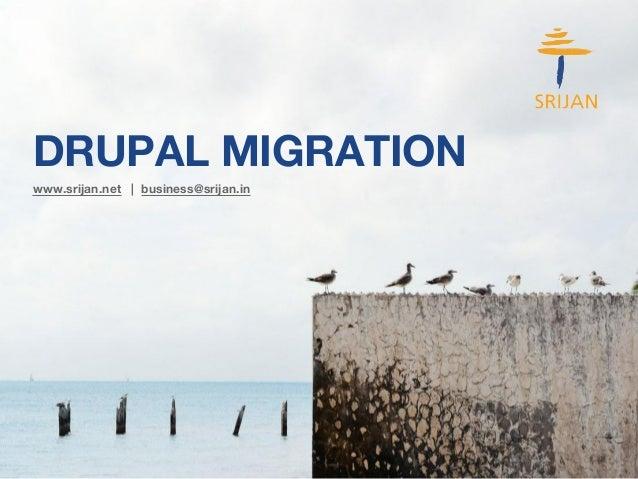 DRUPAL MIGRATION  www.srijan.net | business@srijan.in